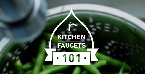 Kitchen Faucets 101